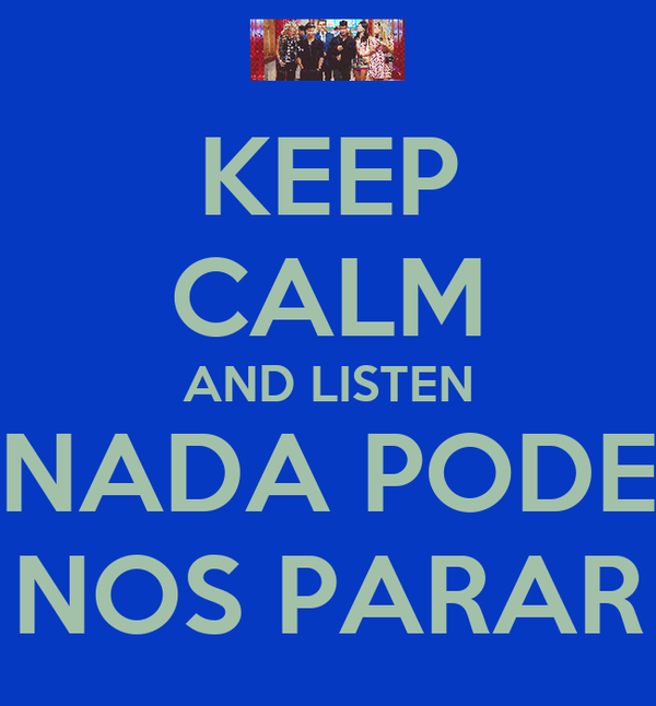 KEEP CALM AND LISTEN NADA PODE NOS PARAR