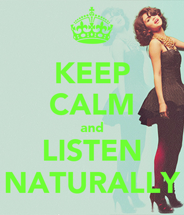 KEEP CALM and LISTEN NATURALLY