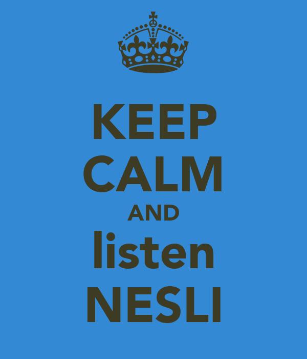 KEEP CALM AND listen NESLI