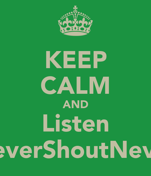 KEEP CALM AND Listen NeverShoutNever