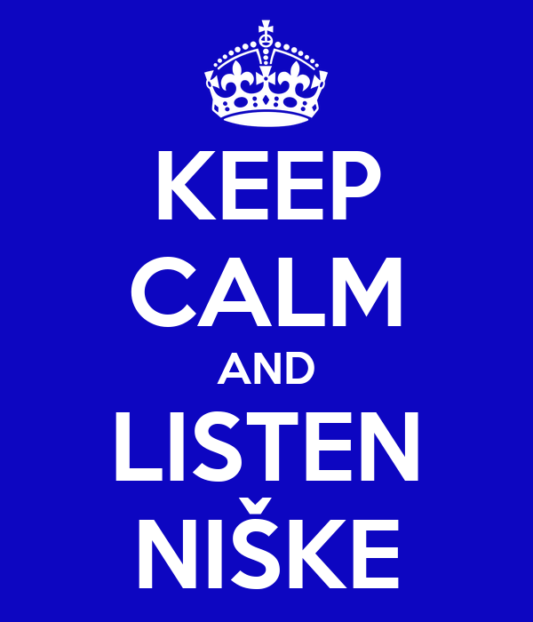 KEEP CALM AND LISTEN NIŠKE