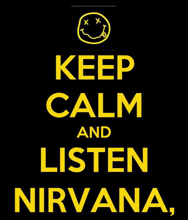 KEEP CALM AND LISTEN NIRVANA,