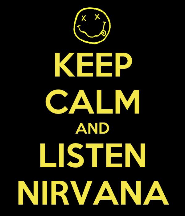 KEEP CALM AND LISTEN NIRVANA