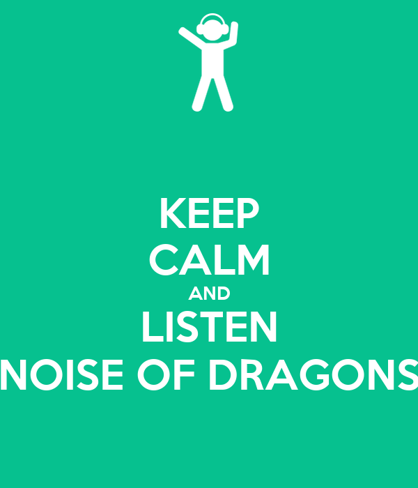 KEEP CALM AND LISTEN NOISE OF DRAGONS