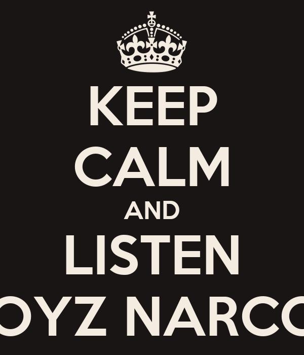 KEEP CALM AND LISTEN NOYZ NARCOS