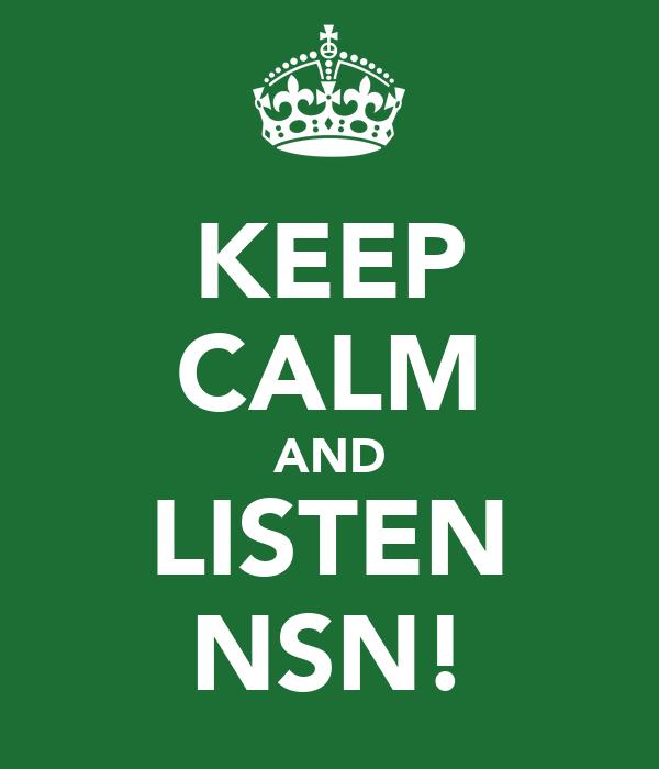 KEEP CALM AND LISTEN NSN!