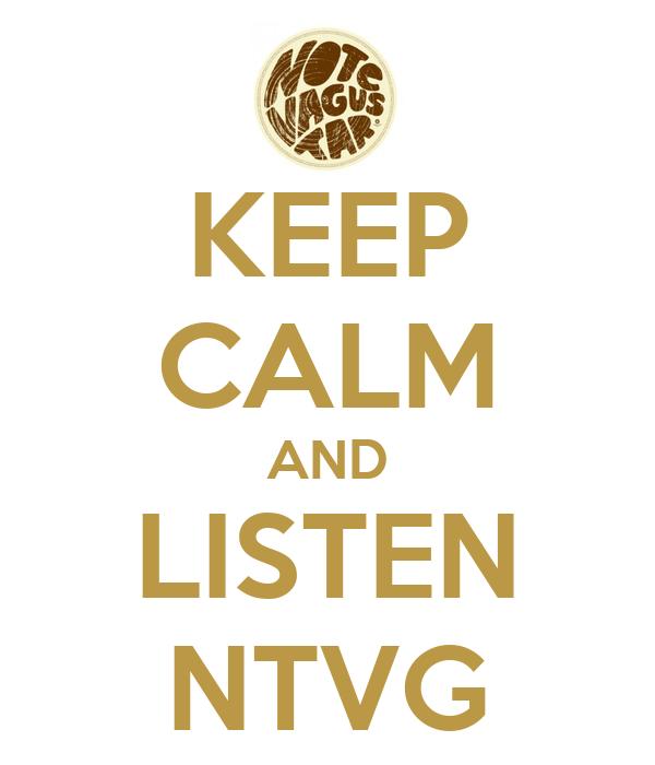 KEEP CALM AND LISTEN NTVG