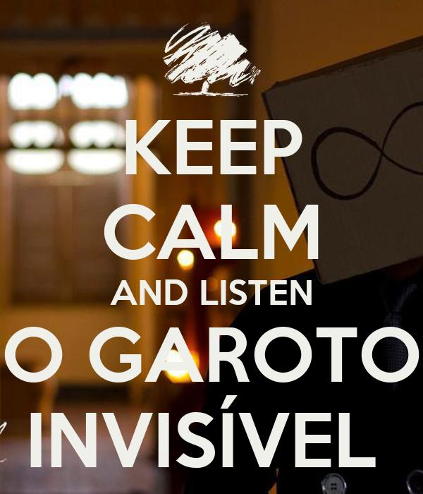 KEEP CALM AND LISTEN O GAROTO INVISÍVEL