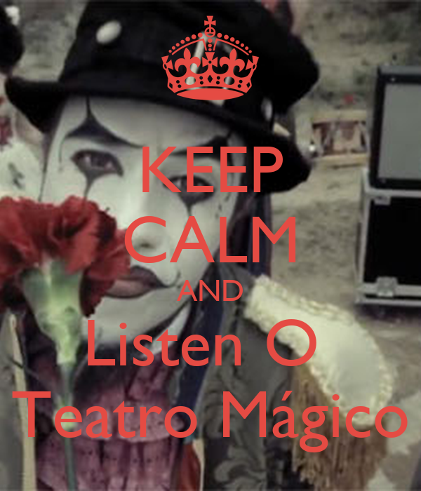 KEEP CALM AND Listen O  Teatro Mágico