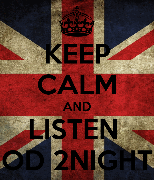 KEEP CALM AND LISTEN  OD 2NIGHT
