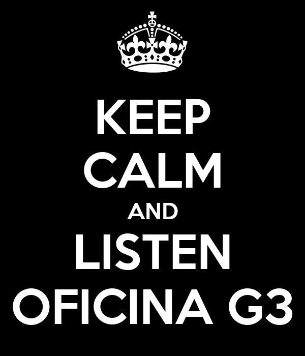 KEEP CALM AND LISTEN OFICINA G3