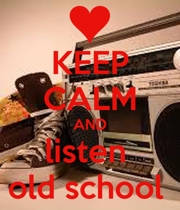 KEEP CALM AND listen  old school