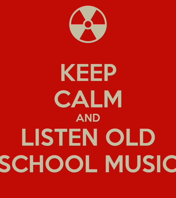 KEEP CALM AND LISTEN OLD SCHOOL MUSIC