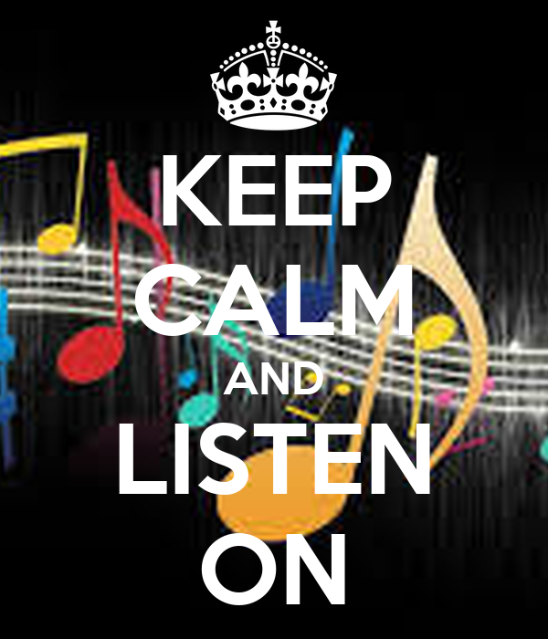 KEEP CALM AND LISTEN ON