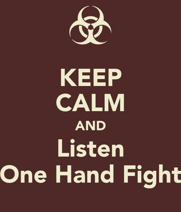 KEEP CALM AND Listen One Hand Fight