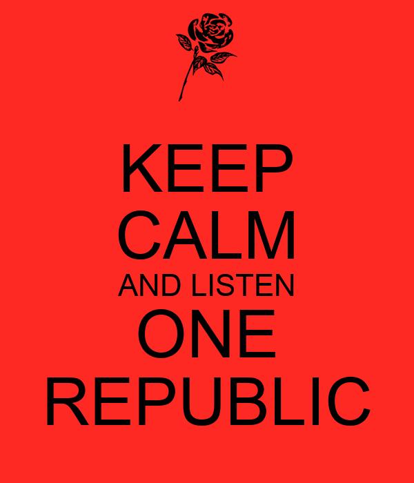 KEEP CALM AND LISTEN ONE REPUBLIC