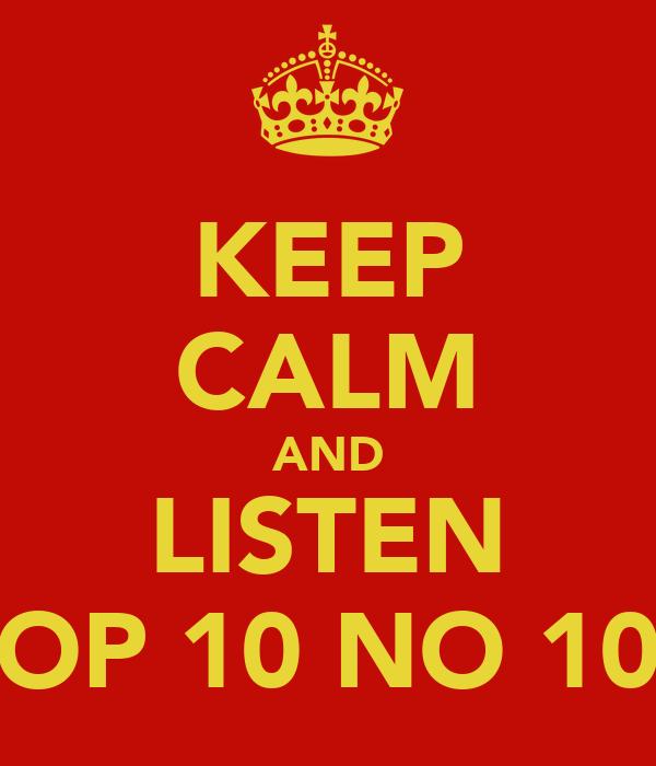 KEEP CALM AND LISTEN OP 10 NO 10