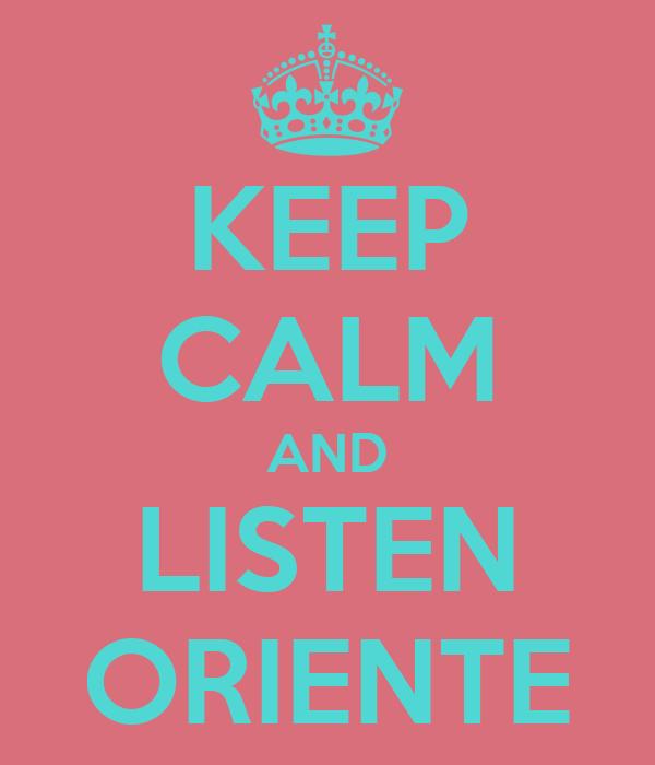 KEEP CALM AND LISTEN ORIENTE