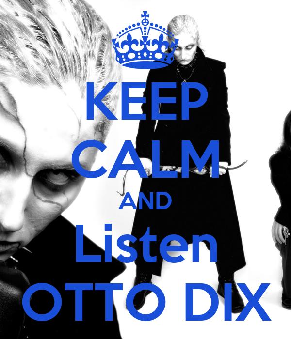 KEEP CALM AND Listen OTTO DIX