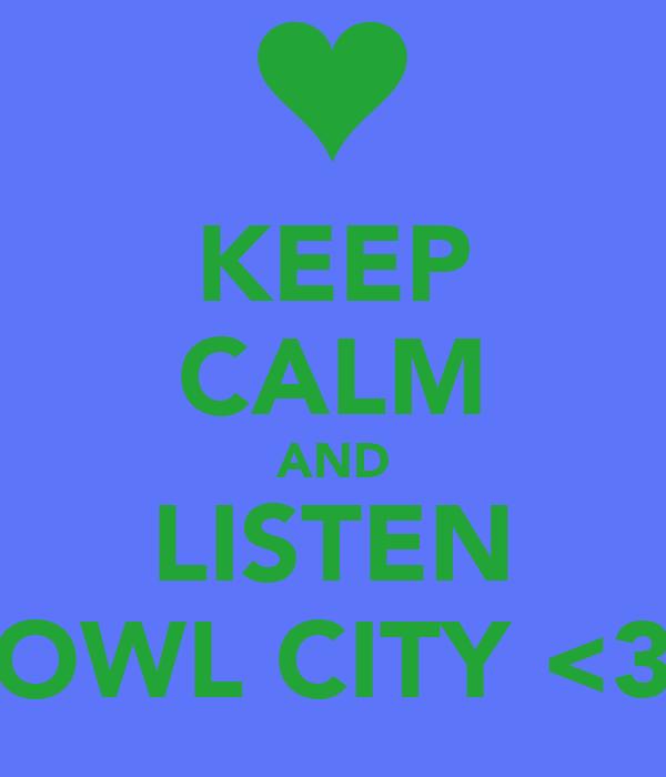 KEEP CALM AND LISTEN OWL CITY <3
