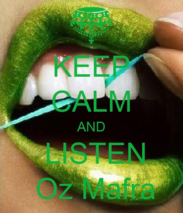KEEP CALM AND  LISTEN  Oz Mafra