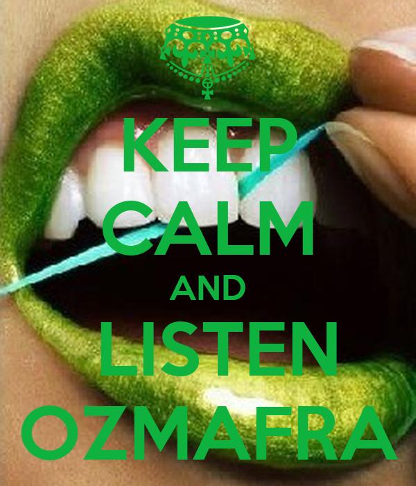 KEEP CALM AND  LISTEN OZMAFRA