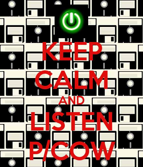 KEEP CALM AND LISTEN P/COW