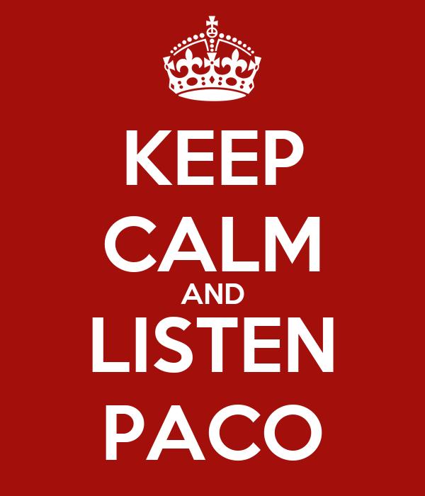 KEEP CALM AND LISTEN PACO