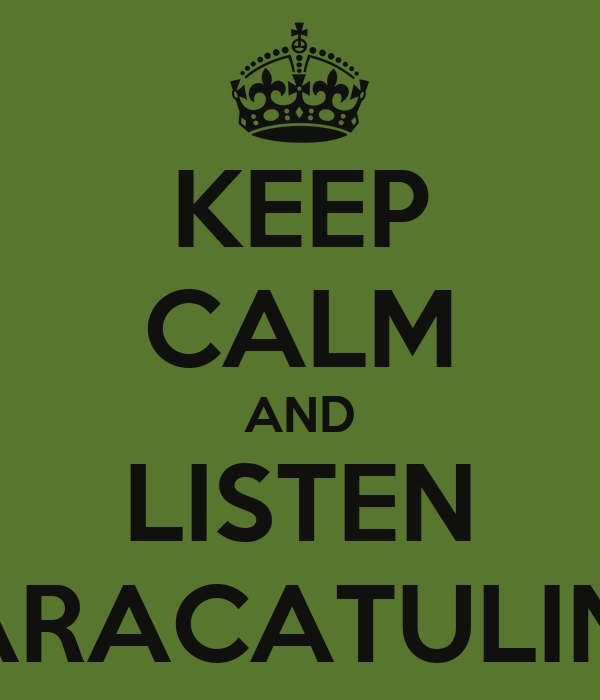 KEEP CALM AND LISTEN PARACATULINA