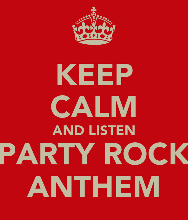 KEEP CALM AND LISTEN PARTY ROCK ANTHEM
