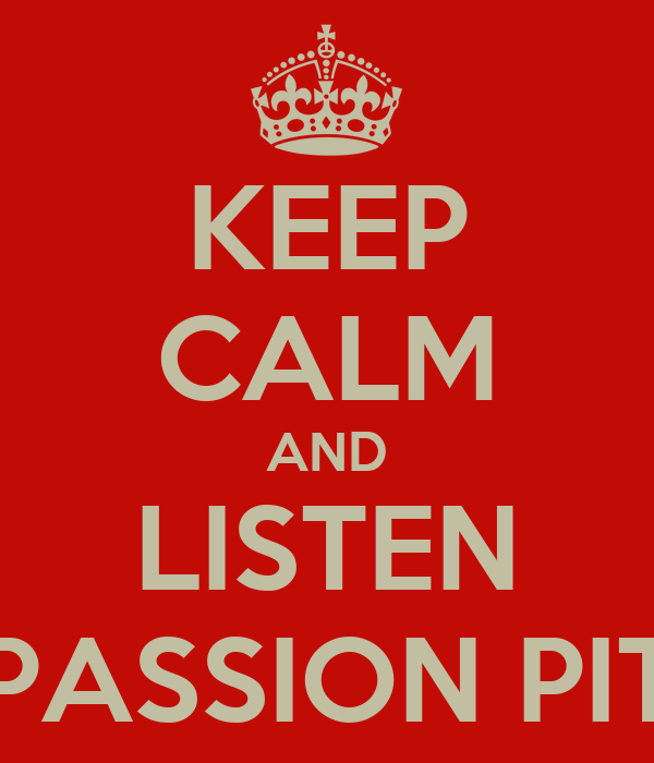 KEEP CALM AND LISTEN PASSION PIT