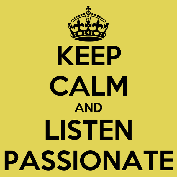 KEEP CALM AND LISTEN PASSIONATE