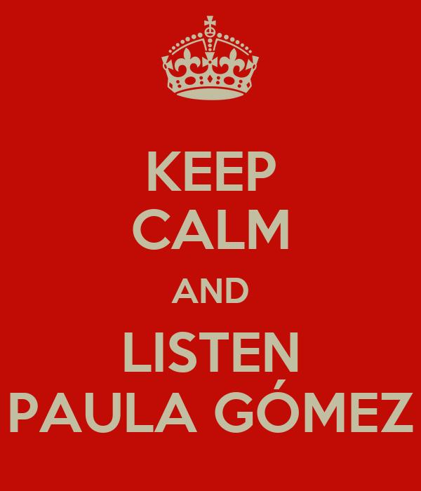KEEP CALM AND LISTEN PAULA GÓMEZ