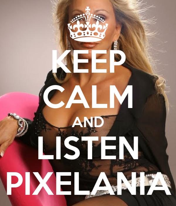KEEP CALM AND LISTEN PIXELANIA