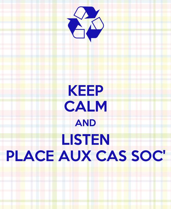 KEEP CALM AND LISTEN PLACE AUX CAS SOC'