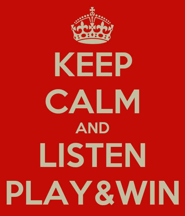 KEEP CALM AND LISTEN PLAY&WIN