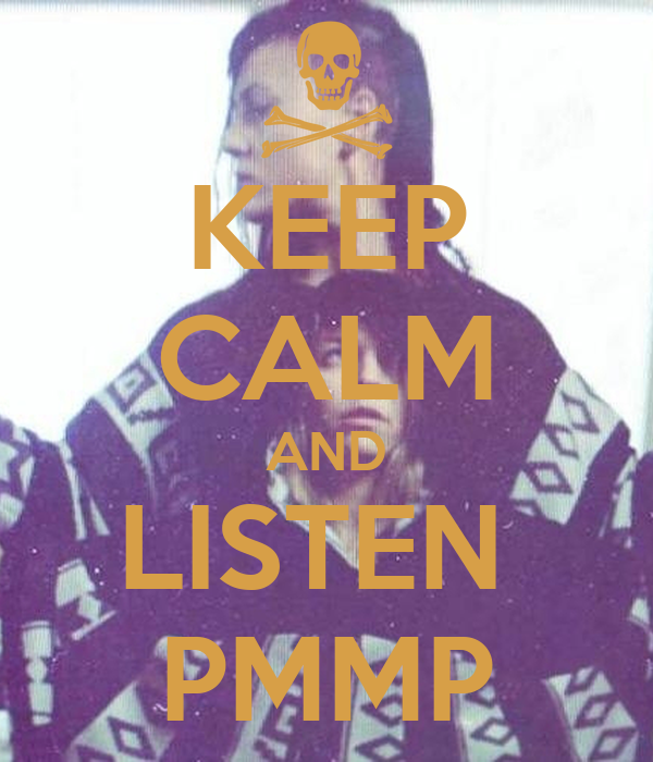 KEEP CALM AND LISTEN  PMMP