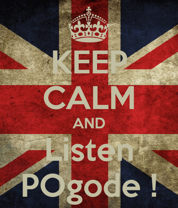 KEEP CALM AND Listen POgode !