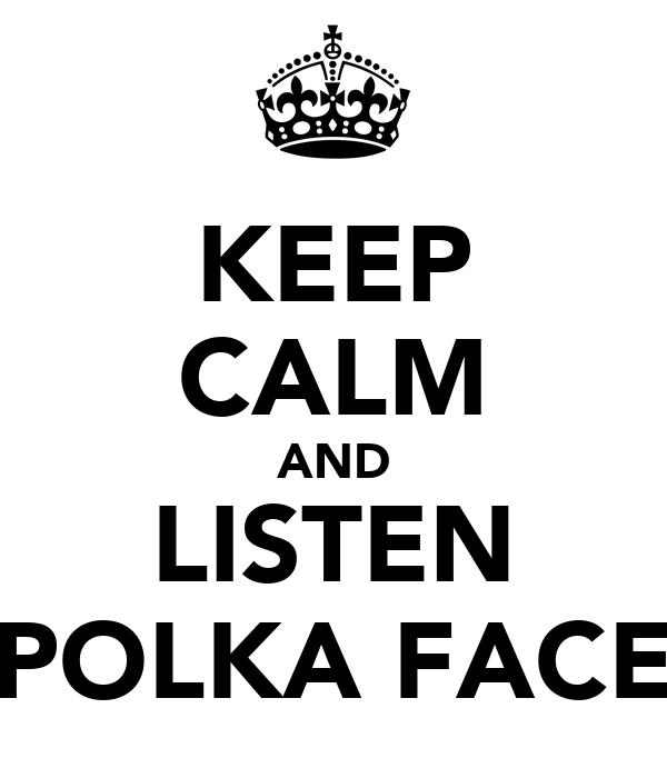 KEEP CALM AND LISTEN POLKA FACE