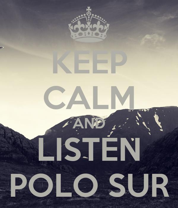 KEEP CALM AND LISTEN POLO SUR