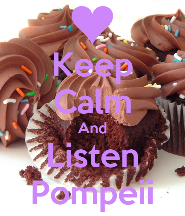 Keep Calm And Listen Pompeii