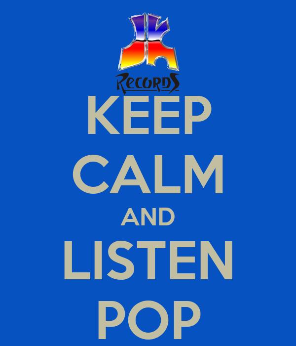 KEEP CALM AND LISTEN POP