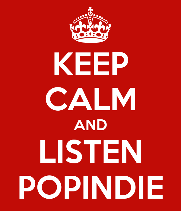 KEEP CALM AND LISTEN POPINDIE