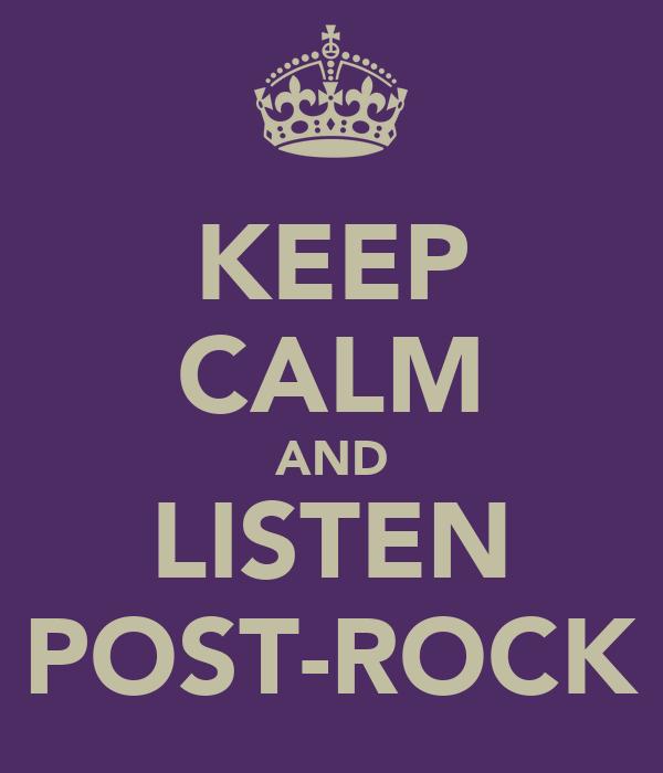 KEEP CALM AND LISTEN POST-ROCK