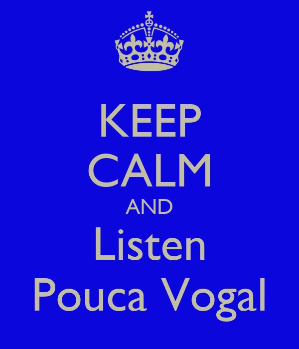 KEEP CALM AND Listen Pouca Vogal