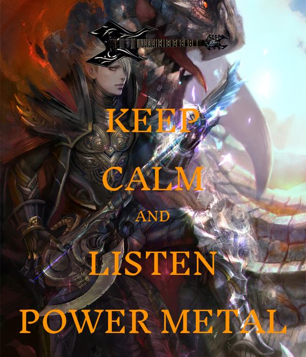 KEEP CALM AND LISTEN POWER METAL