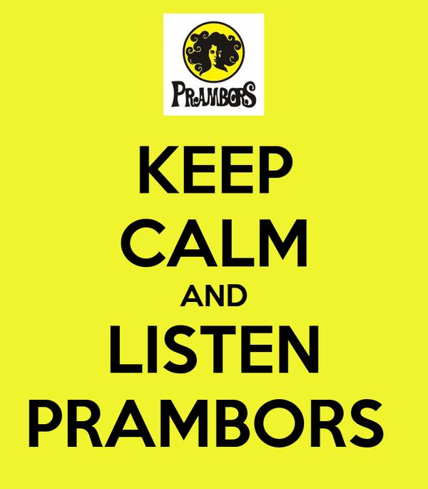 KEEP CALM AND LISTEN PRAMBORS