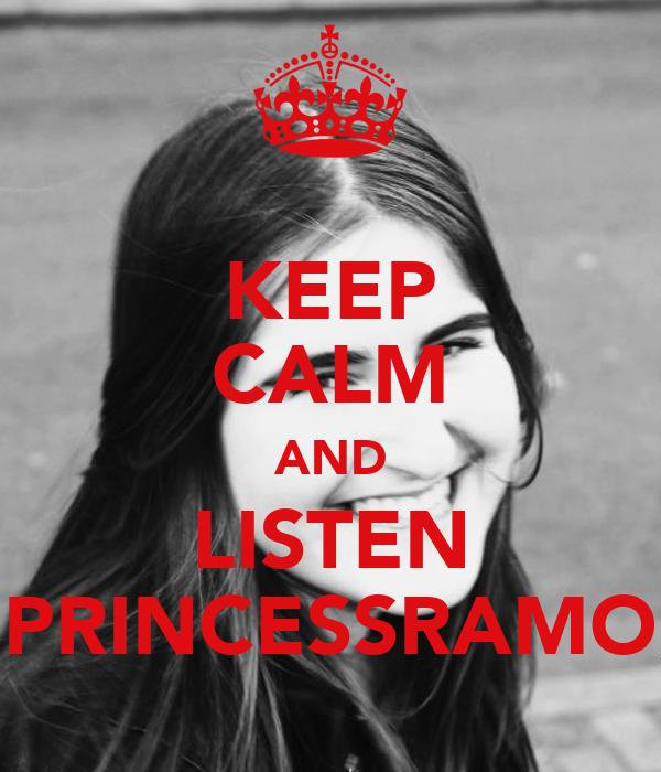 KEEP CALM AND LISTEN PRINCESSRAMO