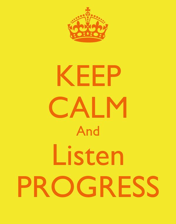 KEEP CALM And Listen PROGRESS