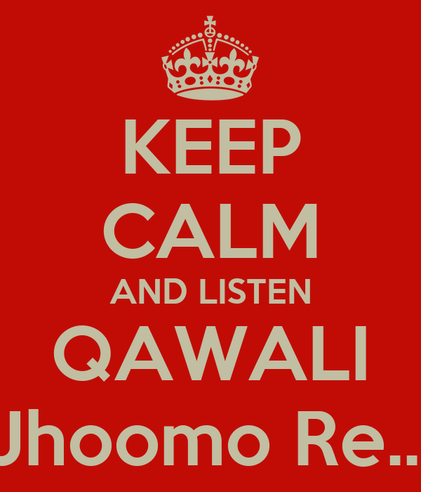 KEEP CALM AND LISTEN QAWALI Jhoomo Re...